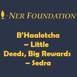 B'Haalotcha – Little Deeds, Big Rewards