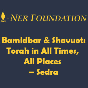 Bamidbar & Shavuot-  Torah in All Times, All Places