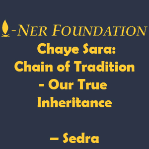 Chaye Sara Chain of Tradition Our True Inheritance