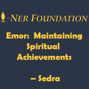 Emor-  Maintaining Spiritual Achievements