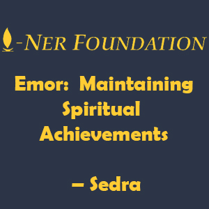 Emor-  Maintaining Spiritual Achievements