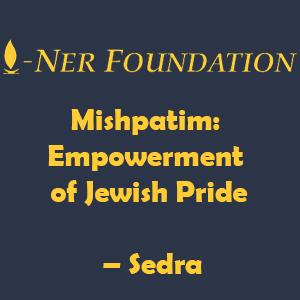 Mishpatim- Empowerment of Jewish Pride