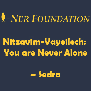 Nitzavim-Vayeilech-  You are Never Alone