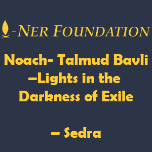 Noach- Talmud Bavli –Lights in the Darkness of Exile