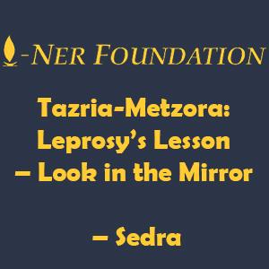 Tazria-Metzora-  Leprosy's Lesson – Look in the Mirror