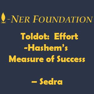 Toldot-  Effort-Hashem's Measure of Success