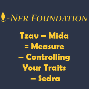 Tzav – Mida = Measure – Controlling Your Traits