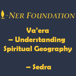 Va'era – Understanding Spiritual Geography