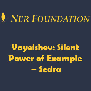 Vayeishev- Silent Power of Example